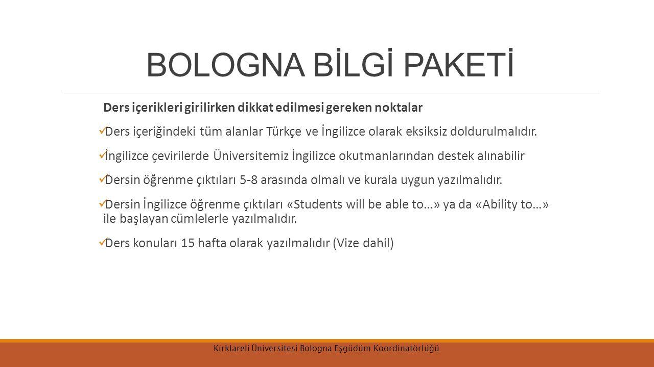 BOLOGNA BİLGİ PAKETİ Ders içerikleri girilirken dikkat edilmesi gereken noktalar Ders içeriğindeki tüm alanlar Türkçe ve İngilizce olarak eksiksiz dol