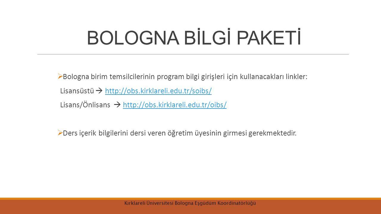 BOLOGNA BİLGİ PAKETİ  Bologna birim temsilcilerinin program bilgi girişleri için kullanacakları linkler: Lisansüstü  http://obs.kirklareli.edu.tr/so