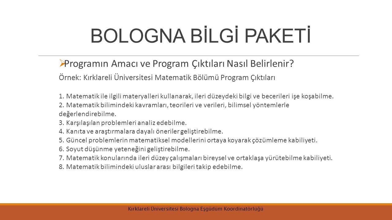 BOLOGNA BİLGİ PAKETİ  Programın Amacı ve Program Çıktıları Nasıl Belirlenir? Örnek: Kırklareli Üniversitesi Matematik Bölümü Program Çıktıları 1. Mat