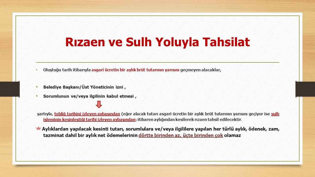 Rızaen ve Sulh Yoluyla Tahsilat Oluştuğu tarih itibarıyla asgarî ücretin bir aylık brüt tutarının yarısını geçmeyen alacaklar, Belediye Başkanı/Üst Yö