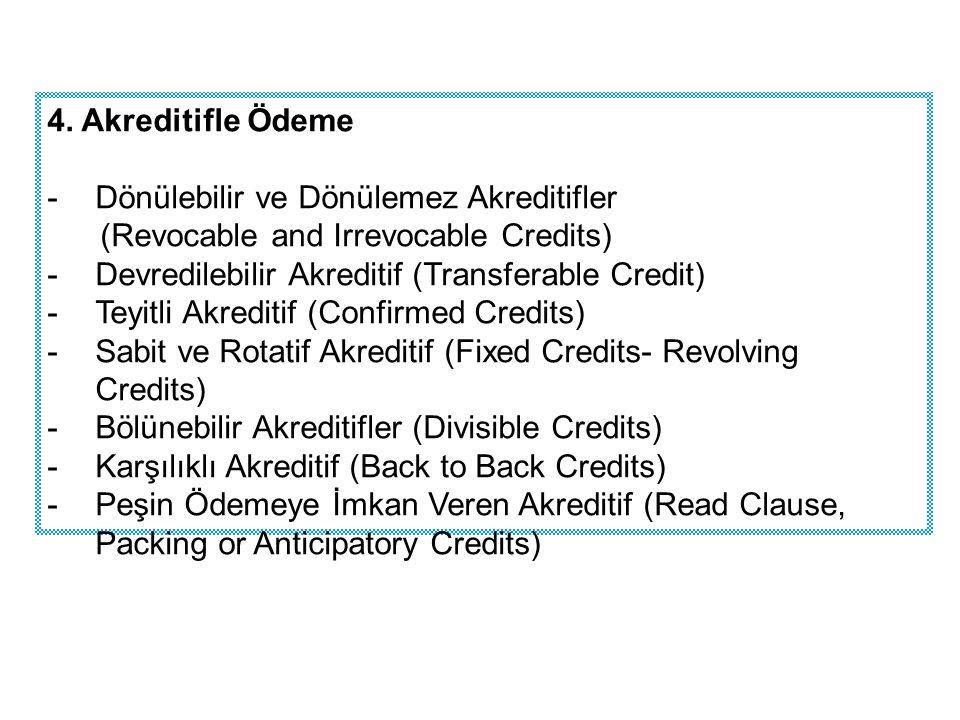 4. Akreditifle Ödeme -Dönülebilir ve Dönülemez Akreditifler (Revocable and Irrevocable Credits) -Devredilebilir Akreditif (Transferable Credit) -Teyit