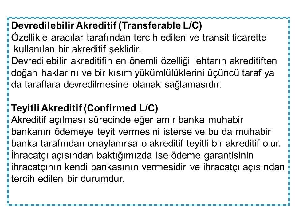 Devredilebilir Akreditif (Transferable L/C) Özellikle aracılar tarafından tercih edilen ve transit ticarette kullanılan bir akreditif şeklidir. Devred
