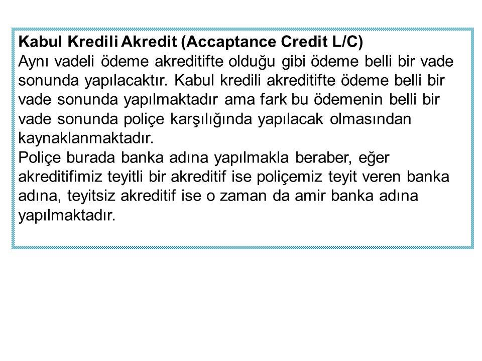 Kabul Kredili Akredit (Accaptance Credit L/C) Aynı vadeli ödeme akreditifte olduğu gibi ödeme belli bir vade sonunda yapılacaktır. Kabul kredili akred