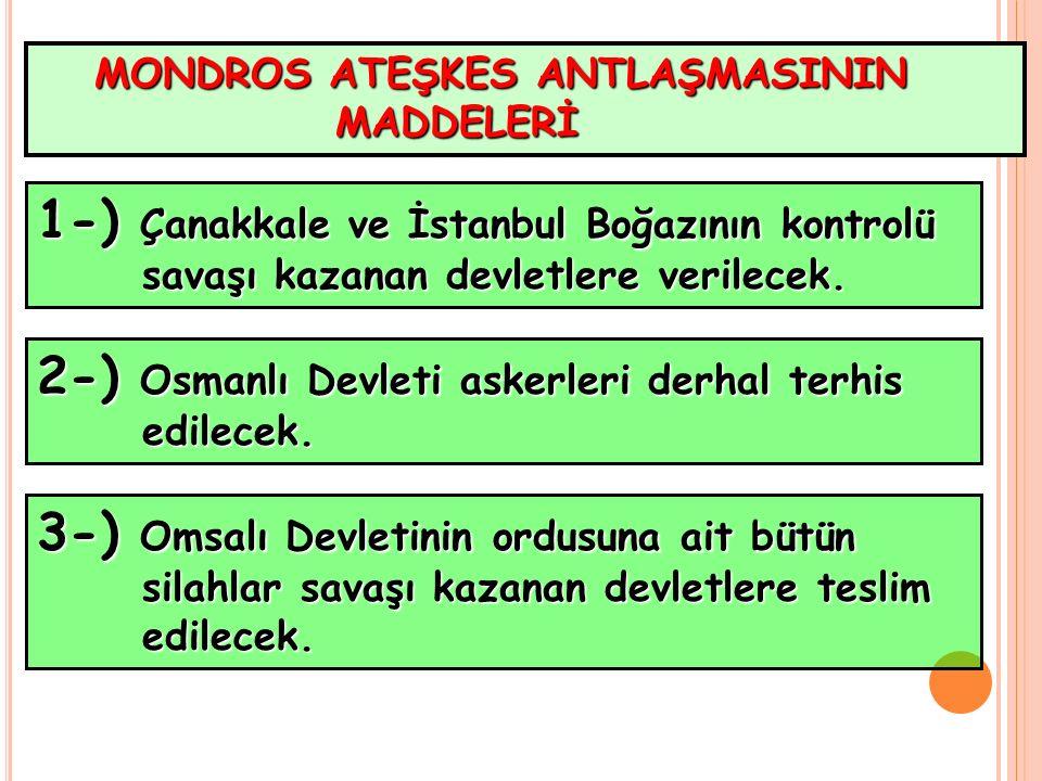MONDROS ATEŞKES ANTLAŞMASININ MADDELERİ MADDELERİ 1-) Çanakkale ve İstanbul Boğazının kontrolü savaşı kazanan devletlere verilecek. savaşı kazanan dev