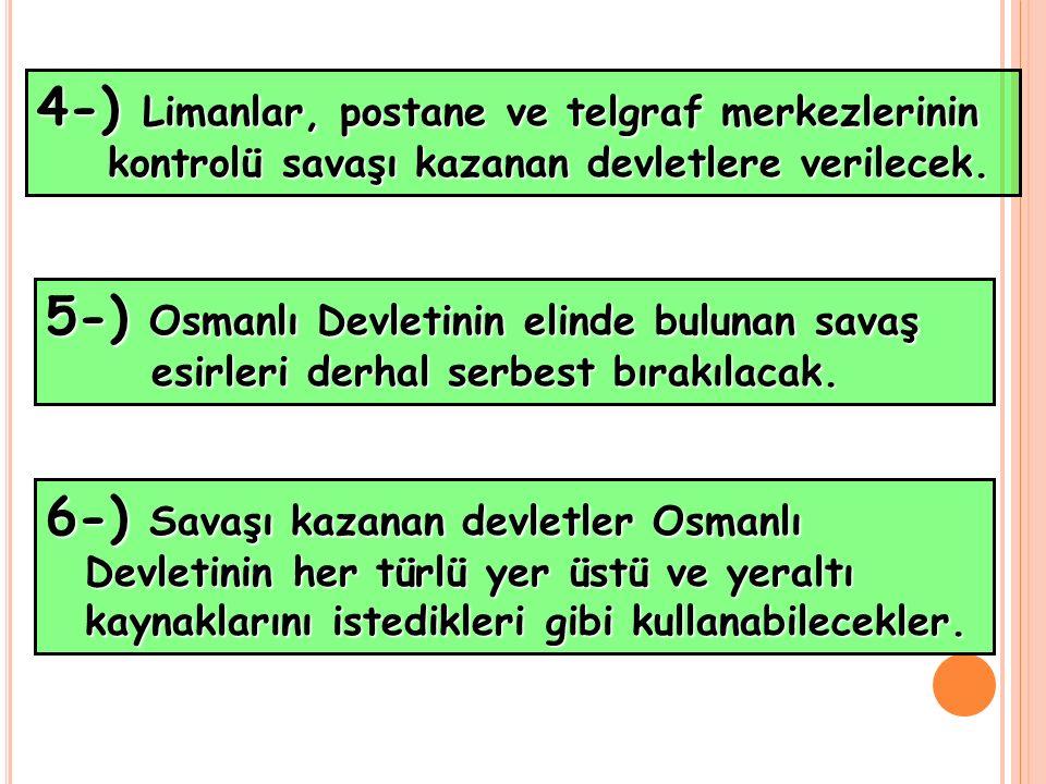 4-) Limanlar, postane ve telgraf merkezlerinin kontrolü savaşı kazanan devletlere verilecek. kontrolü savaşı kazanan devletlere verilecek. 5-) Osmanlı