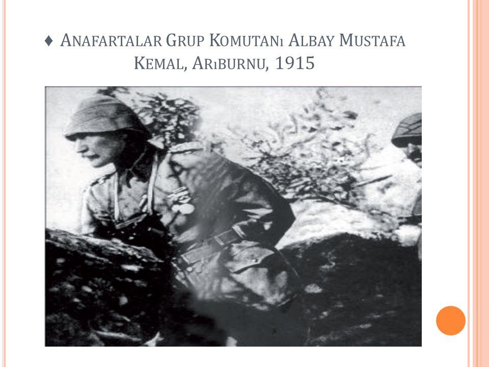 ♦ A NAFARTALAR G RUP K OMUTANı A LBAY M USTAFA K EMAL, A RıBURNU, 1915