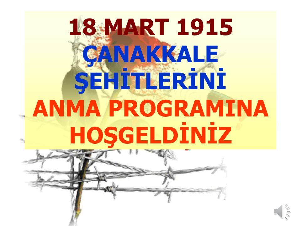 18 MART 1915 ÇANAKKALE ŞEHİTLERİNİ ANMA PROGRAMINA HOŞGELDİNİZ