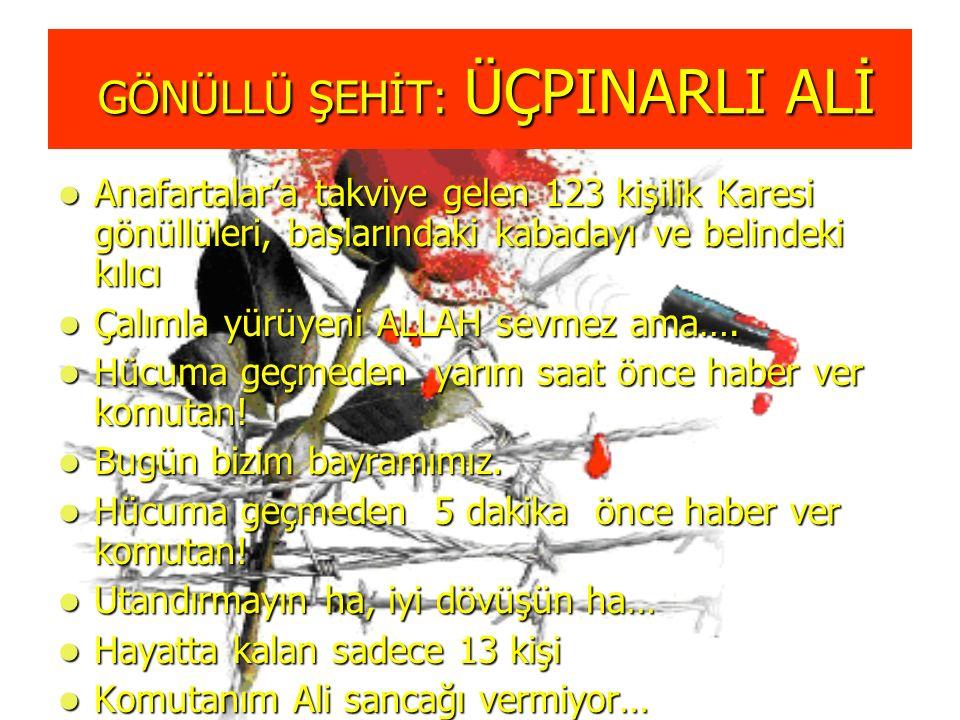 GÖNÜLLÜ ŞEHİT: ÜÇPINARLI ALİ GÖNÜLLÜ ŞEHİT: ÜÇPINARLI ALİ Anafartalar'a takviye gelen 123 kişilik Karesi gönüllüleri, başlarındaki kabadayı ve belinde