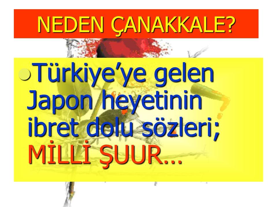 NEDEN ÇANAKKALE? Türkiye'ye gelen Japon heyetinin ibret dolu sözleri; MİLLİ ŞUUR… Türkiye'ye gelen Japon heyetinin ibret dolu sözleri; MİLLİ ŞUUR…