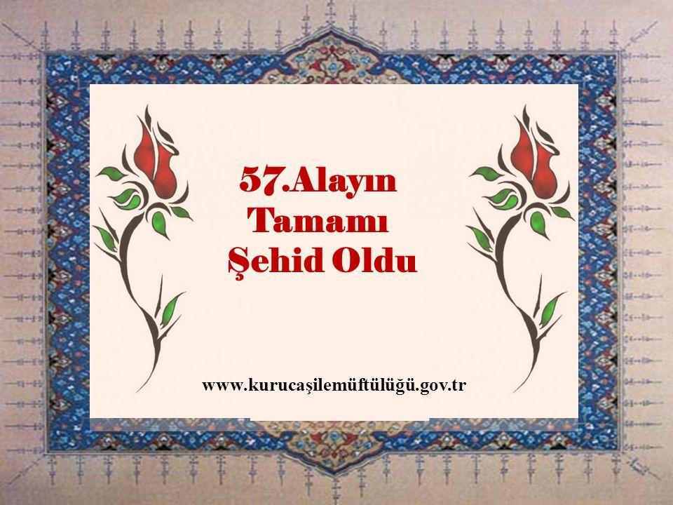 HAZIRLAYAN İ dris Y AVUZYİĞİT idrisyavuzyigit@hotmail.com Dada ş kent Merkez Camii Imam Hatibi 57.Alayın Tamamı Şehid Oldu www.kurucaşilemüftülüğü.gov.tr