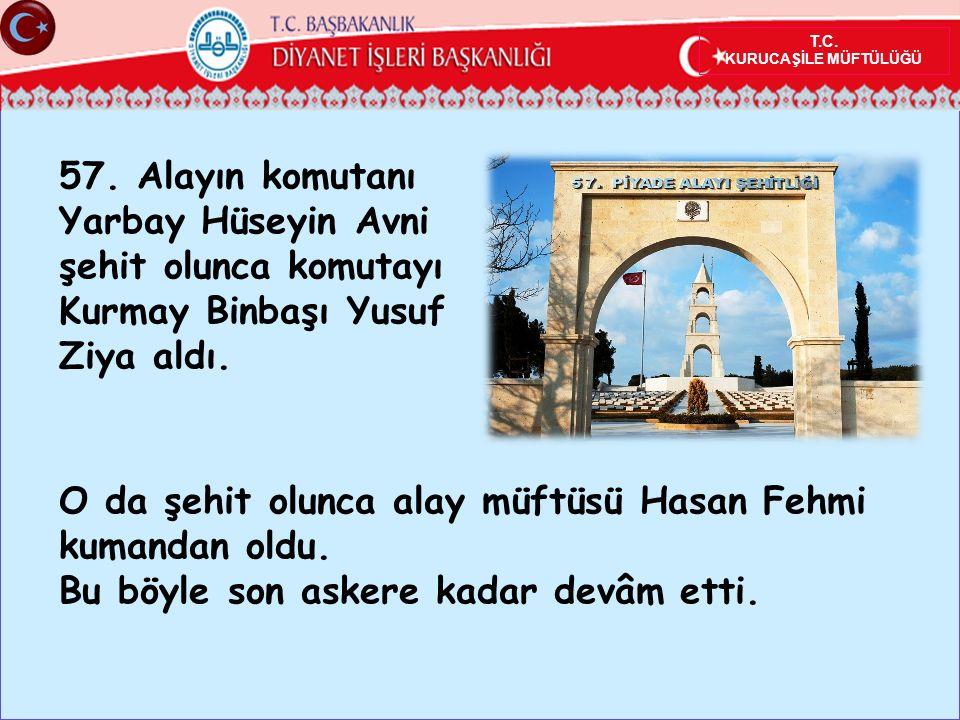 57. Alayın komutanı Yarbay Hüseyin Avni şehit olunca komutayı Kurmay Binbaşı Yusuf Ziya aldı.