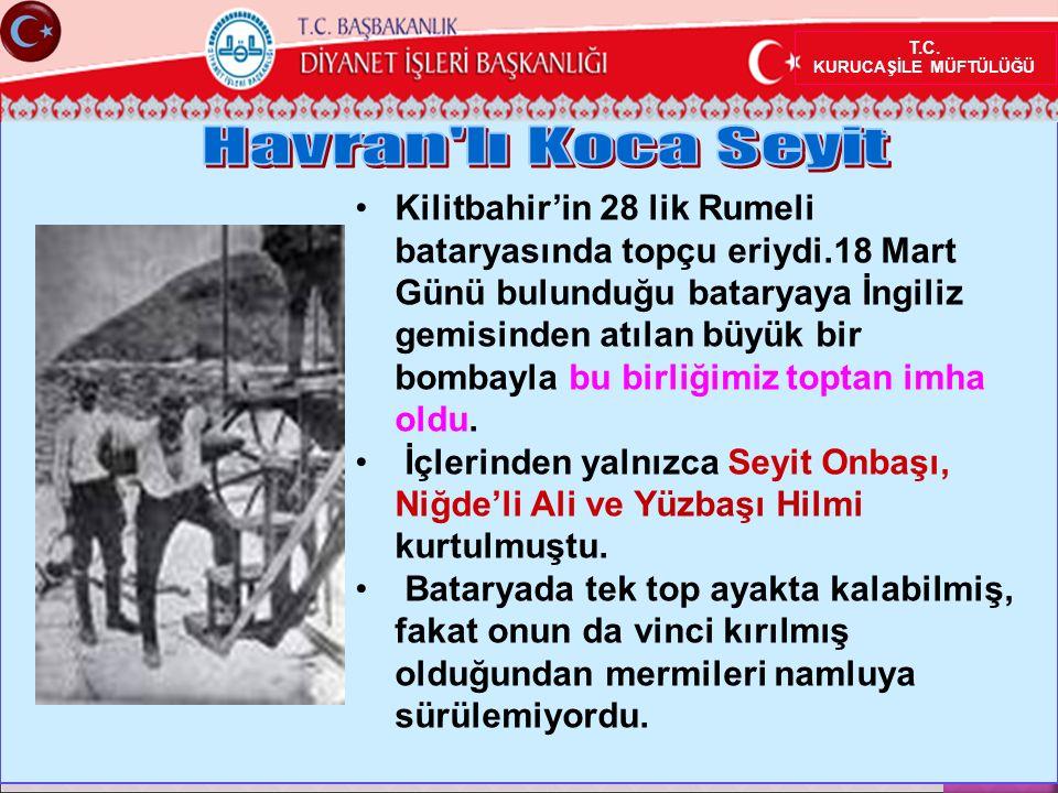 Kilitbahir'in 28 lik Rumeli bataryasında topçu eriydi.18 Mart Günü bulunduğu bataryaya İngiliz gemisinden atılan büyük bir bombayla bu birliğimiz toptan imha oldu.