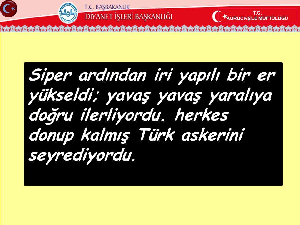 Şaşkınlıktan kurtulabilen askerler Mehmetçiğe nişan almaya çalışıyorlardı.