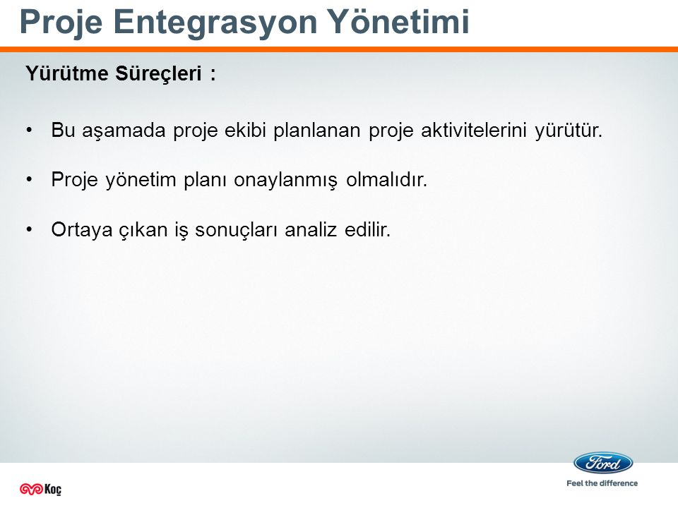 Proje Entegrasyon Yönetimi Bu aşamada proje ekibi planlanan proje aktivitelerini yürütür.