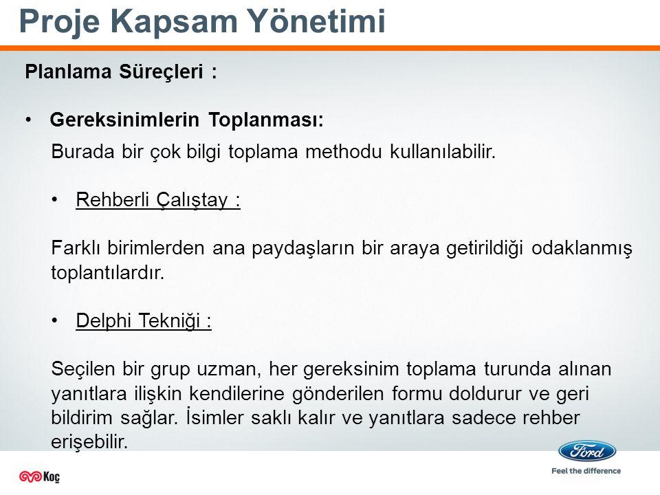 Proje Kapsam Yönetimi Burada bir çok bilgi toplama methodu kullanılabilir.