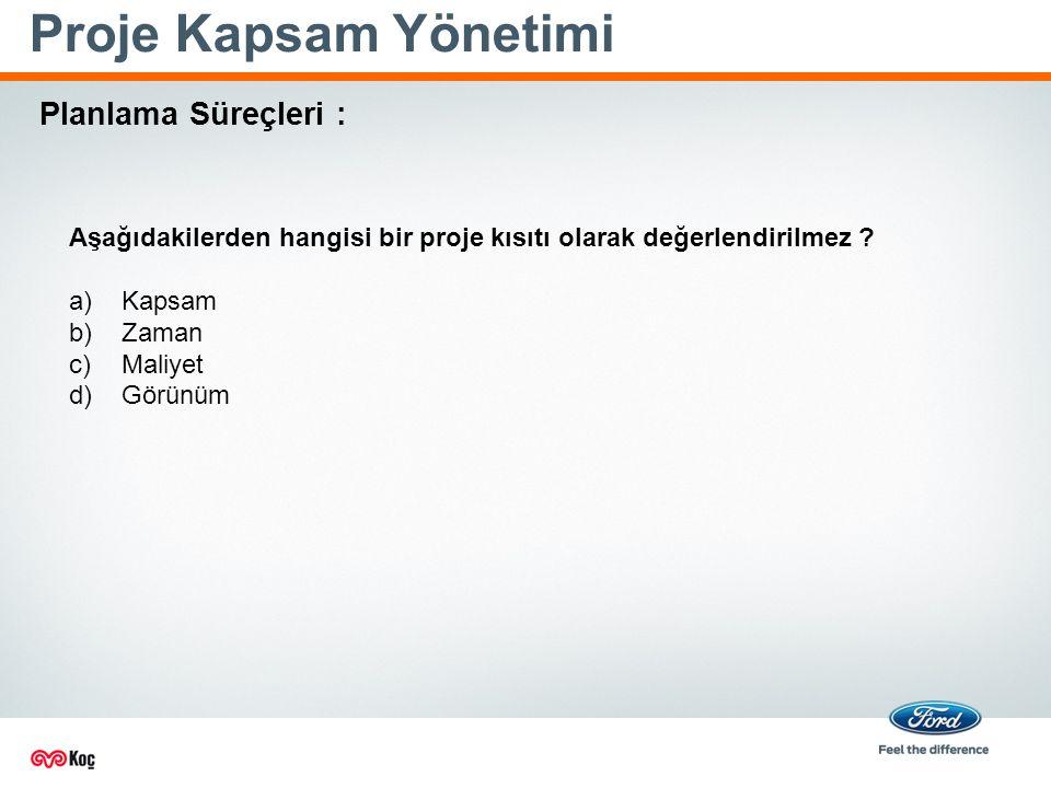 Proje Kapsam Yönetimi Planlama Süreçleri : Aşağıdakilerden hangisi bir proje kısıtı olarak değerlendirilmez .