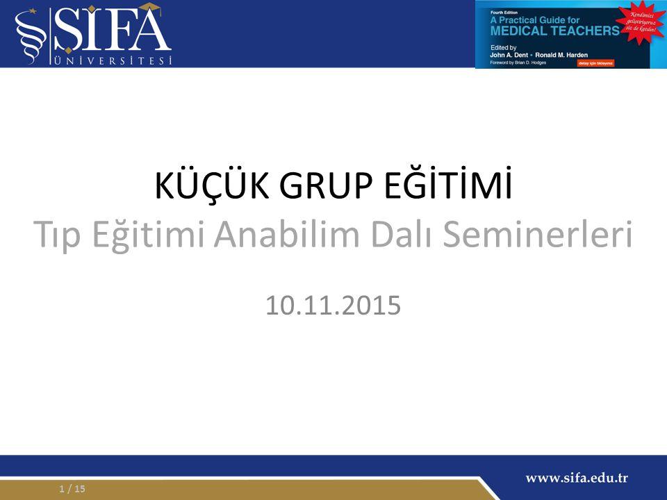 KÜÇÜK GRUP EĞİTİMİ Tıp Eğitimi Anabilim Dalı Seminerleri 10.11.2015 / 151
