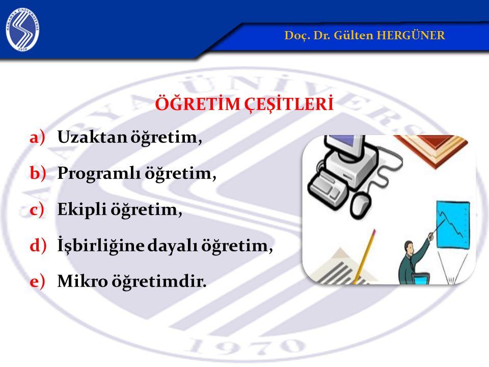 ÖĞRETİM ÇEŞİTLERİ a)Uzaktan öğretim, b)Programlı öğretim, c)Ekipli öğretim, d)İşbirliğine dayalı öğretim, e)Mikro öğretimdir.