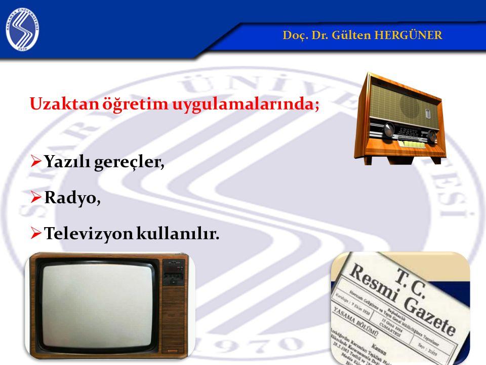 Uzaktan öğretim uygulamalarında;  Yazılı gereçler,  Radyo,  Televizyon kullanılır.