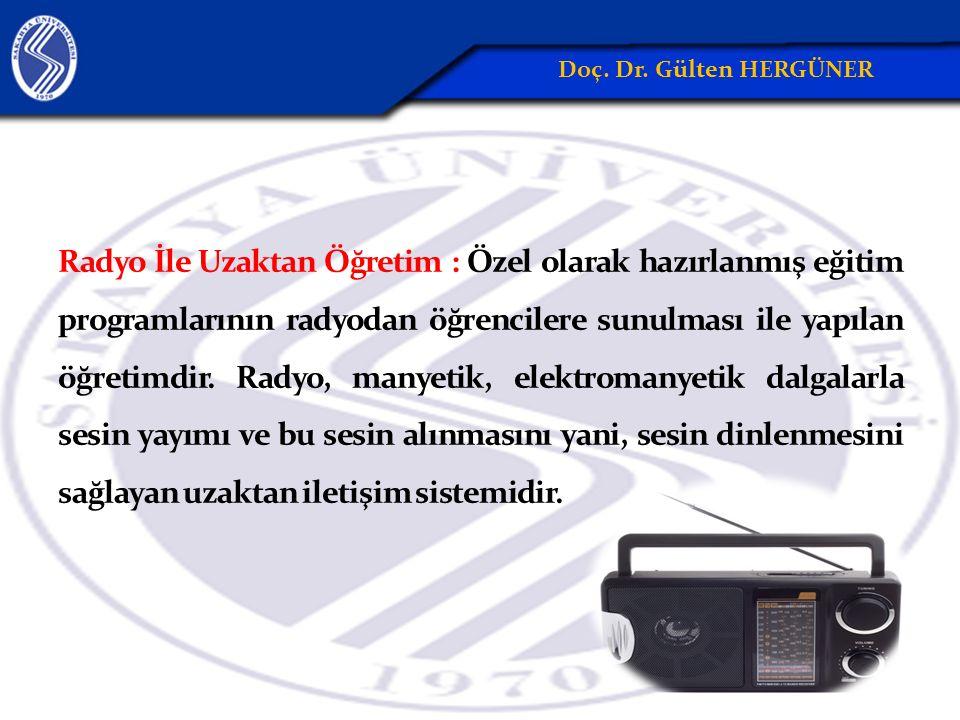 Radyo İle Uzaktan Öğretim : Özel olarak hazırlanmış eğitim programlarının radyodan öğrencilere sunulması ile yapılan öğretimdir.