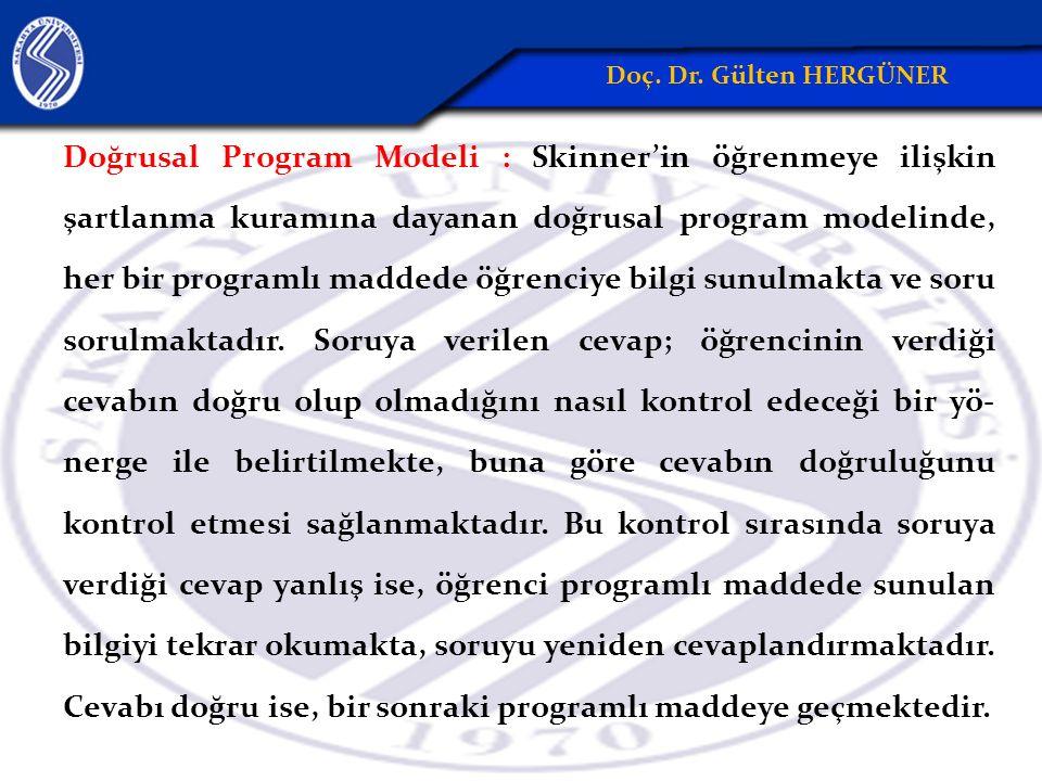 Doğrusal Program Modeli : Skinner'in öğrenmeye ilişkin şartlanma kuramına dayanan doğrusal program modelinde, her bir programlı maddede öğrenciye bilgi sunulmakta ve soru sorulmaktadır.