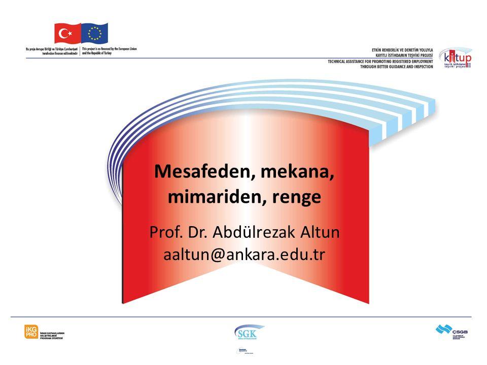 Mesafeden, mekana, mimariden, renge Prof. Dr. Abdülrezak Altun aaltun@ankara.edu.tr