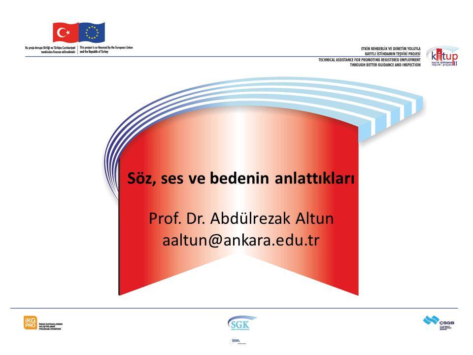 Söz, ses ve bedenin anlattıkları Prof. Dr. Abdülrezak Altun aaltun@ankara.edu.tr