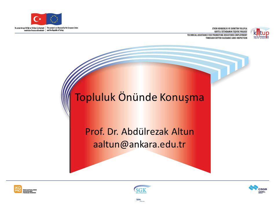 Topluluk Önünde Konuşma Prof. Dr. Abdülrezak Altun aaltun@ankara.edu.tr