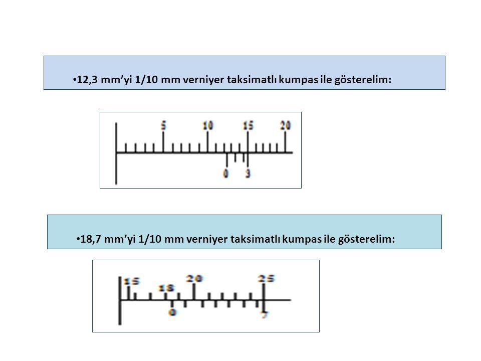 12,3 mm'yi 1/10 mm verniyer taksimatlı kumpas ile gösterelim: 18,7 mm'yi 1/10 mm verniyer taksimatlı kumpas ile gösterelim: