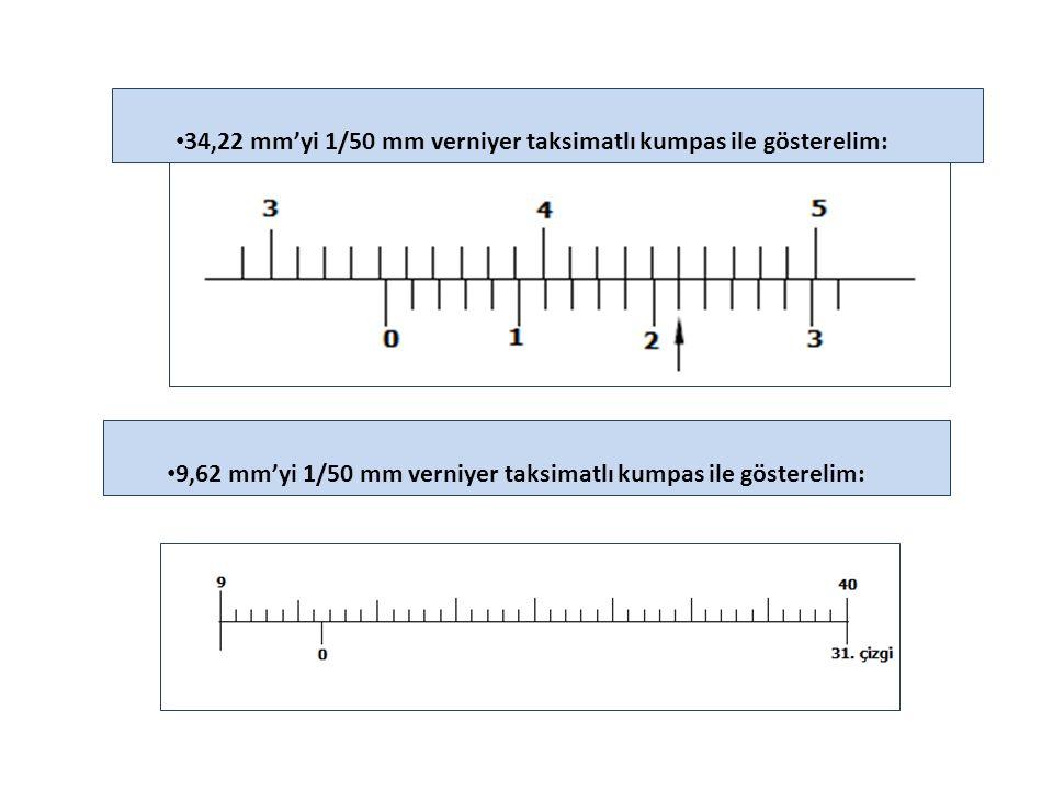 34,22 mm'yi 1/50 mm verniyer taksimatlı kumpas ile gösterelim: 9,62 mm'yi 1/50 mm verniyer taksimatlı kumpas ile gösterelim: