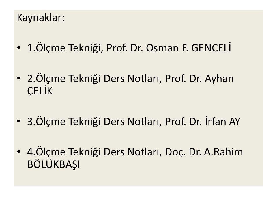 Kaynaklar: 1.Ölçme Tekniği, Prof. Dr. Osman F. GENCELİ 2.Ölçme Tekniği Ders Notları, Prof.