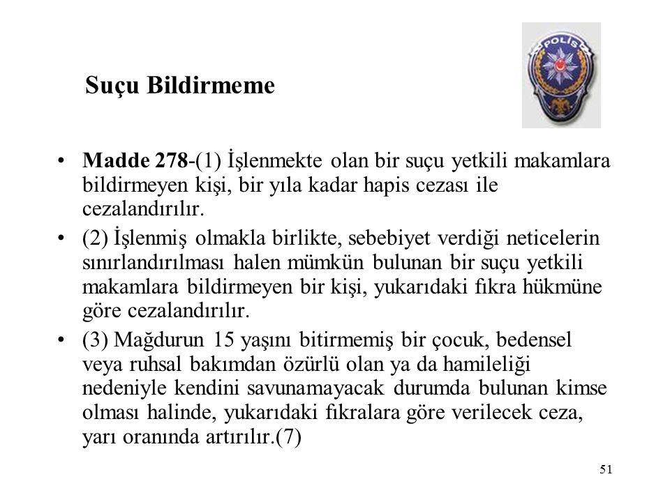 51 Suçu Bildirmeme Madde 278-(1) İşlenmekte olan bir suçu yetkili makamlara bildirmeyen kişi, bir yıla kadar hapis cezası ile cezalandırılır.