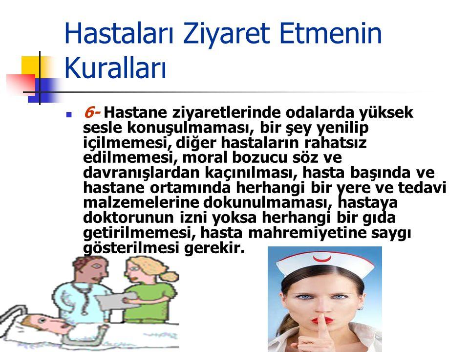 Hastaları Ziyaret Etmenin Kuralları 4-Hastaya dua edilir. Peygamberimiz hastalara dua edilmesini teşvik ettiği ve kendisinin de dua ettiği hadis kitap