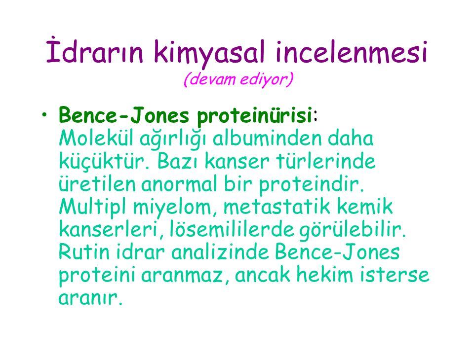 İdrarın kimyasal incelenmesi (devam ediyor) Bence-Jones proteinürisi: Molekül ağırlığı albuminden daha küçüktür. Bazı kanser türlerinde üretilen anorm