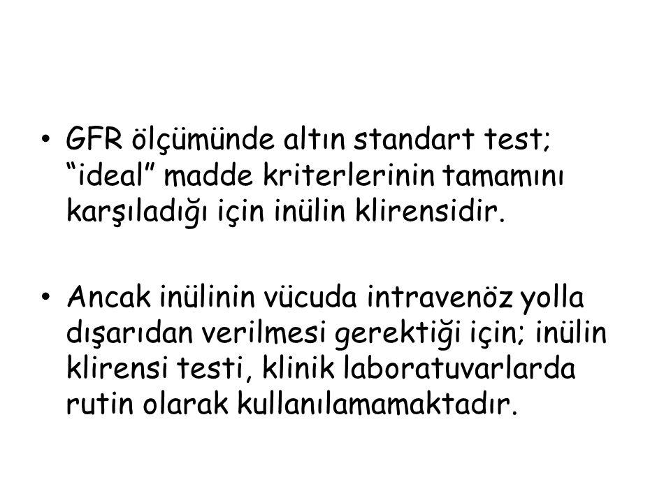 """GFR ölçümünde altın standart test; """"ideal"""" madde kriterlerinin tamamını karşıladığı için inülin klirensidir. Ancak inülinin vücuda intravenöz yolla dı"""