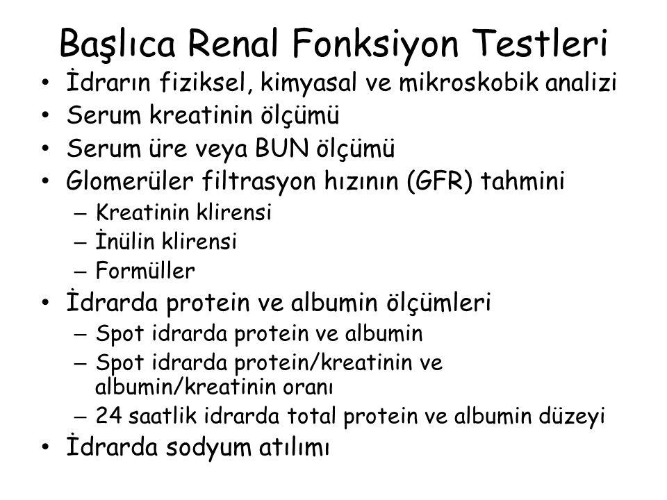 Başlıca Renal Fonksiyon Testleri İdrarın fiziksel, kimyasal ve mikroskobik analizi Serum kreatinin ölçümü Serum üre veya BUN ölçümü Glomerüler filtras