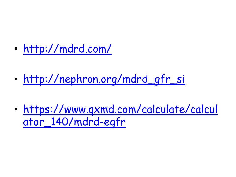 http://mdrd.com/ http://nephron.org/mdrd_gfr_si https://www.qxmd.com/calculate/calcul ator_140/mdrd-egfr https://www.qxmd.com/calculate/calcul ator_14