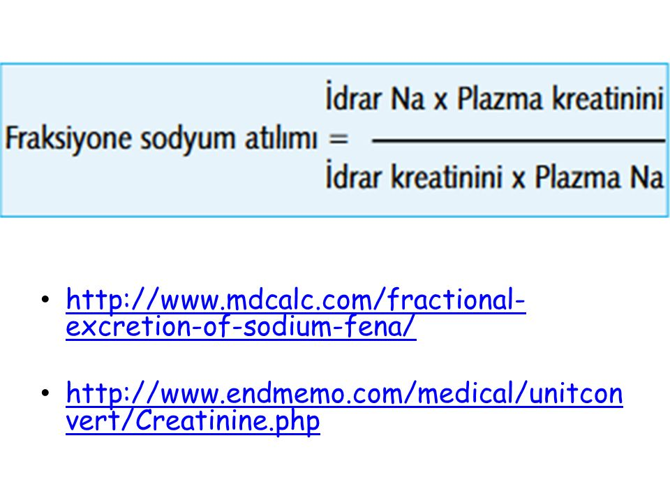 http://www.mdcalc.com/fractional- excretion-of-sodium-fena/ http://www.mdcalc.com/fractional- excretion-of-sodium-fena/ http://www.endmemo.com/medical/unitcon vert/Creatinine.php http://www.endmemo.com/medical/unitcon vert/Creatinine.php
