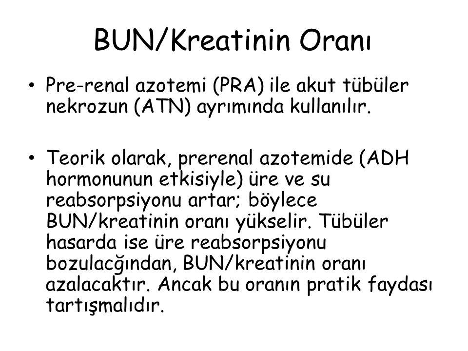 BUN/Kreatinin Oranı Pre-renal azotemi (PRA) ile akut tübüler nekrozun (ATN) ayrımında kullanılır. Teorik olarak, prerenal azotemide (ADH hormonunun et