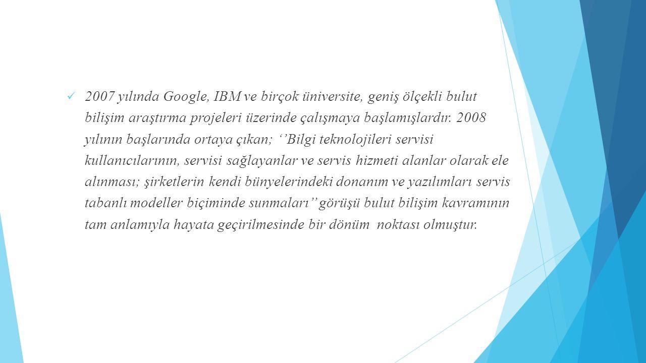 2007 yılında Google, IBM ve birçok üniversite, geniş ölçekli bulut bilişim araştırma projeleri üzerinde çalışmaya başlamışlardır. 2008 yılının başları