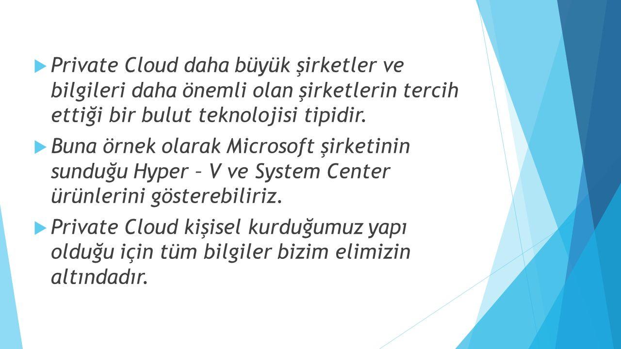  Private Cloud daha büyük şirketler ve bilgileri daha önemli olan şirketlerin tercih ettiği bir bulut teknolojisi tipidir.  Buna örnek olarak Micros