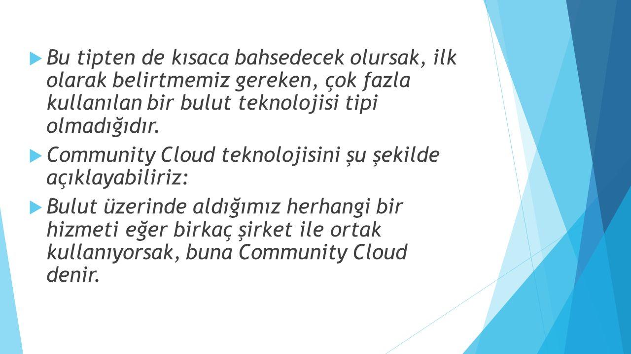  Bu tipten de kısaca bahsedecek olursak, ilk olarak belirtmemiz gereken, çok fazla kullanılan bir bulut teknolojisi tipi olmadığıdır.  Community Clo