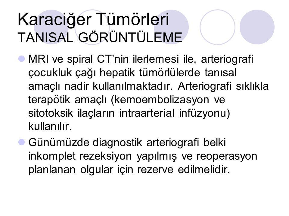 Karaciğer Tümörleri TANISAL GÖRÜNTÜLEME MRI ve spiral CT'nin ilerlemesi ile, arteriografi çocukluk çağı hepatik tümörlülerde tanısal amaçlı nadir kull
