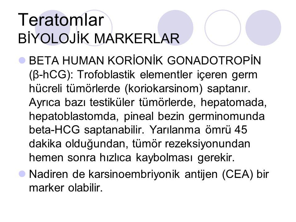 Teratomlar BİYOLOJİK MARKERLAR BETA HUMAN KORİONİK GONADOTROPİN (β-hCG): Trofoblastik elementler içeren germ hücreli tümörlerde (koriokarsinom) saptan