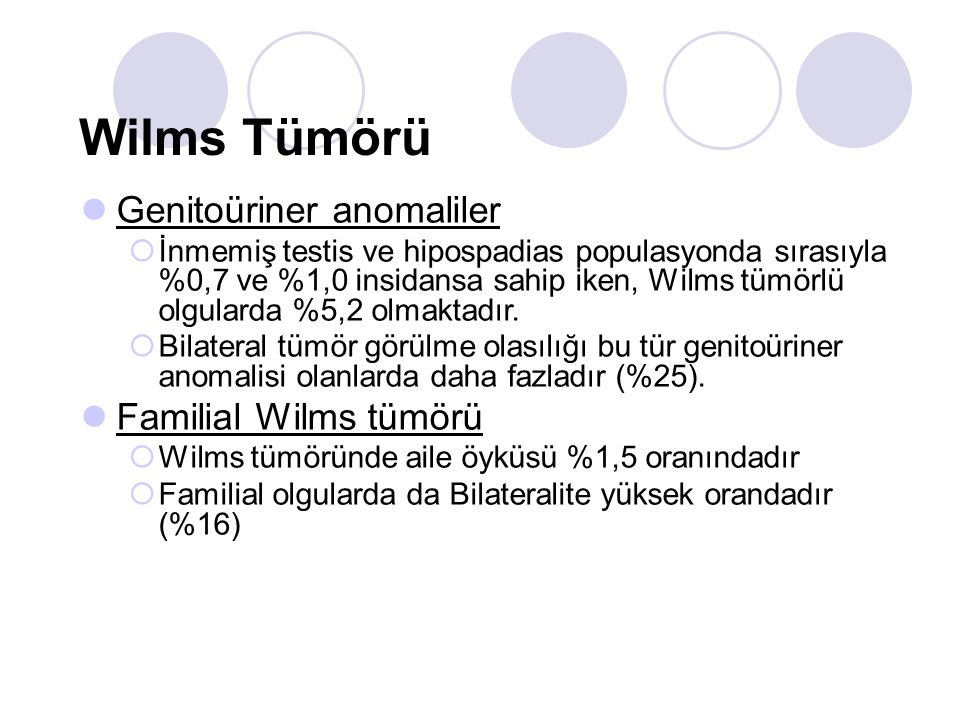 Wilms Tümörü Genitoüriner anomaliler  İnmemiş testis ve hipospadias populasyonda sırasıyla %0,7 ve %1,0 insidansa sahip iken, Wilms tümörlü olgularda