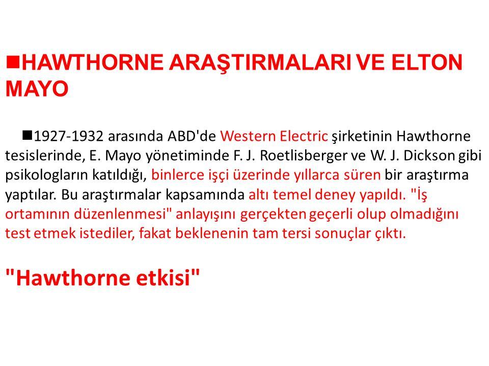 HAWTHORNE ARAŞTIRMALARI VE ELTON MAYO  1927-1932 arasında ABD de Western Electric şirketinin Hawthorne tesislerinde, E.