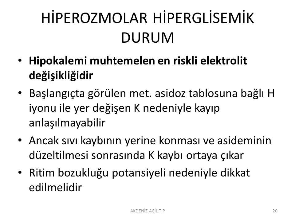 HİPEROZMOLAR HİPERGLİSEMİK DURUM Hipokalemi muhtemelen en riskli elektrolit değişikliğidir Başlangıçta görülen met.