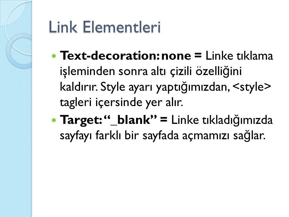 Text-decoration: none = Linke tıklama işleminden sonra altı çizili özelli ğ ini kaldırır.