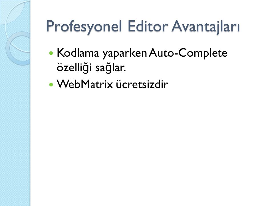 Profesyonel Editor Avantajları Kodlama yaparken Auto-Complete özelli ğ i sa ğ lar. WebMatrix ücretsizdir