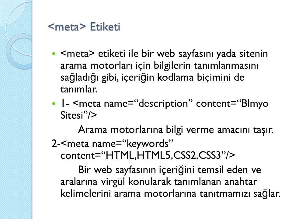 Etiketi Etiketi etiketi ile bir web sayfasını yada sitenin arama motorları için bilgilerin tanımlanmasını sa ğ ladı ğ ı gibi, içeri ğ in kodlama biçimini de tanımlar.